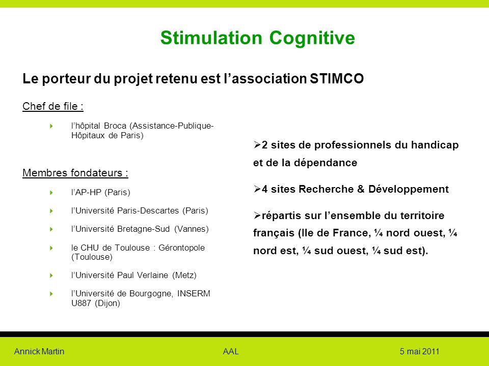 Annick Martin AAL 5 mai 2011 Stimulation Cognitive Le porteur du projet retenu est l'association STIMCO Chef de file :  l'hôpital Broca (Assistance-P