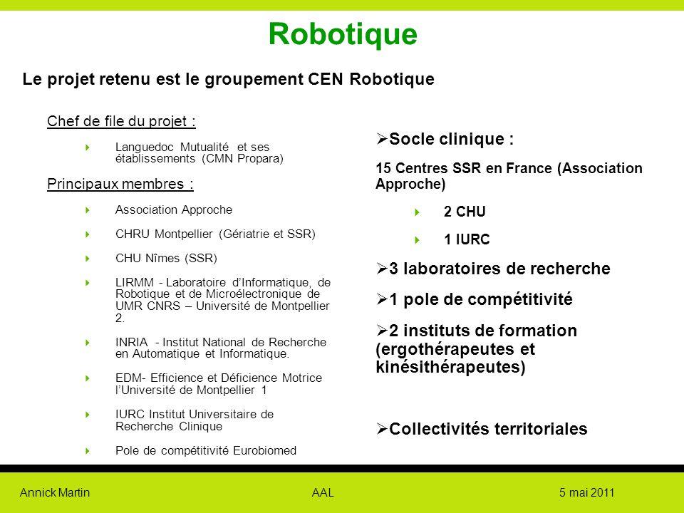 Annick Martin AAL 5 mai 2011 Robotique Le projet retenu est le groupement CEN Robotique Chef de file du projet :  Languedoc Mutualité et ses établiss