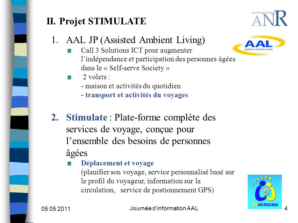 4 05 05 2011 Journée d'information AAL II. Projet STIMULATE 1.AAL JP (Assisted Ambient Living) Call 3 Solutions ICT pour augmenter l'indépendance et p