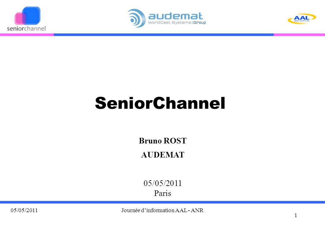 1 05/05/2011Journée d'information AAL - ANR SeniorChannel Bruno ROST 05/05/2011 Paris AUDEMAT