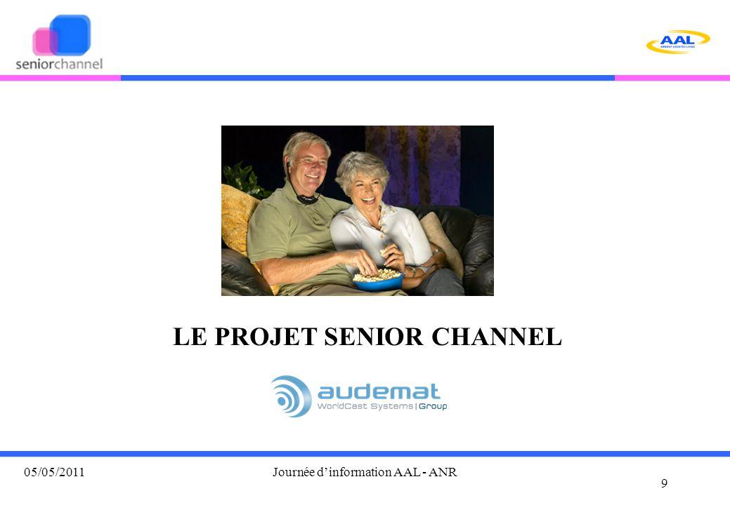 LE PROJET SENIOR CHANNEL 9 05/05/2011Journée d'information AAL - ANR
