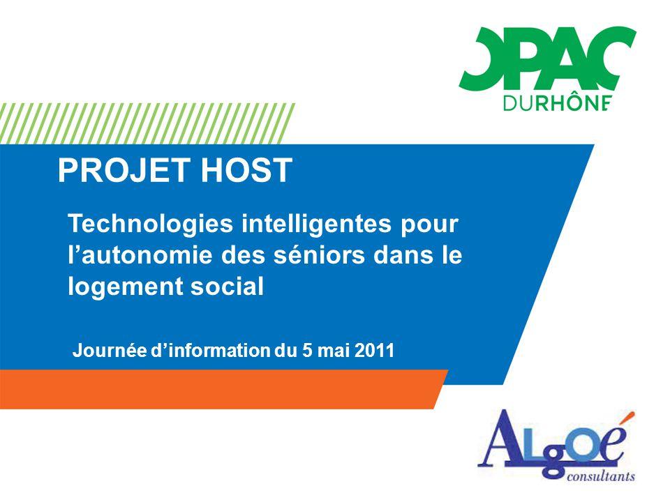 PROJET HOST Journée d'information du 5 mai 2011 Technologies intelligentes pour l'autonomie des séniors dans le logement social