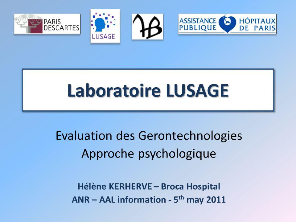 Laboratoire LUSAGE Evaluation des Gerontechnologies Approche psychologique Hélène KERHERVE – Broca Hospital ANR – AAL information - 5 th may 2011