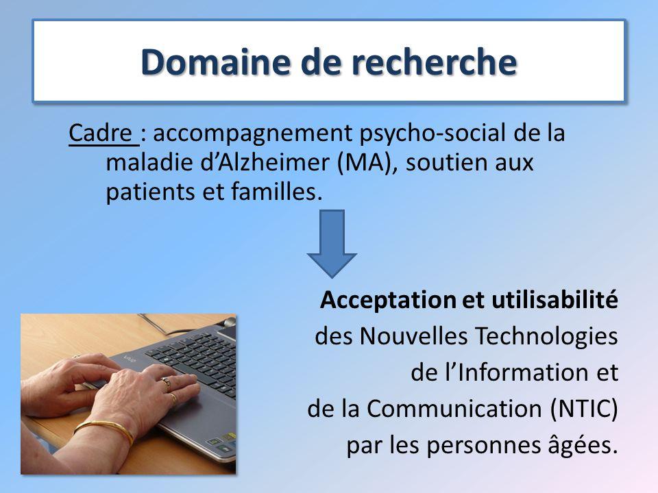 Domaine de recherche Cadre : accompagnement psycho-social de la maladie d'Alzheimer (MA), soutien aux patients et familles.