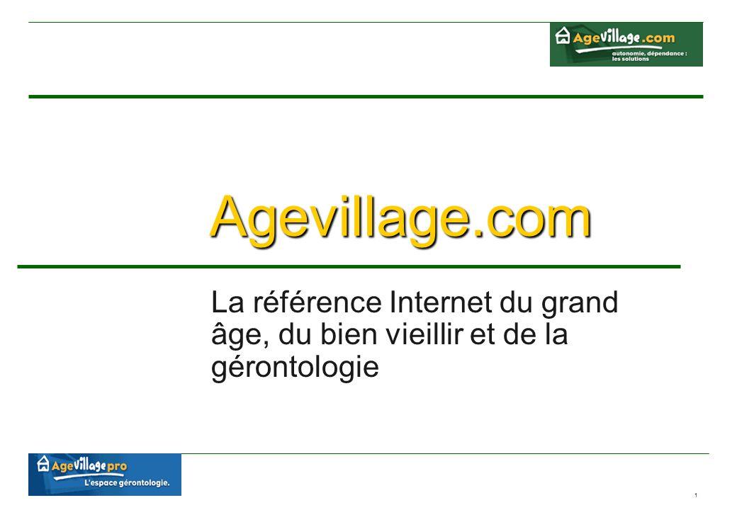 1 Agevillage.com La référence Internet du grand âge, du bien vieillir et de la gérontologie