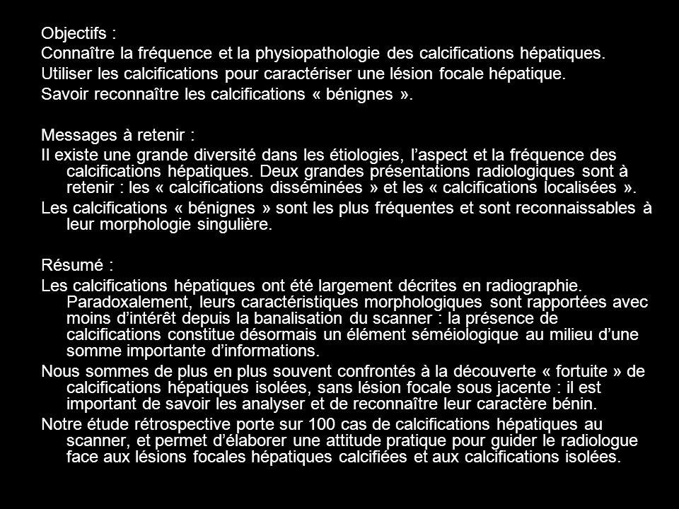 Objectifs : Connaître la fréquence et la physiopathologie des calcifications hépatiques. Utiliser les calcifications pour caractériser une lésion foca