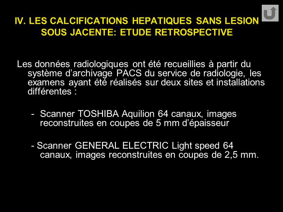 IV. LES CALCIFICATIONS HEPATIQUES SANS LESION SOUS JACENTE: ETUDE RETROSPECTIVE Les données radiologiques ont été recueillies à partir du système d'ar