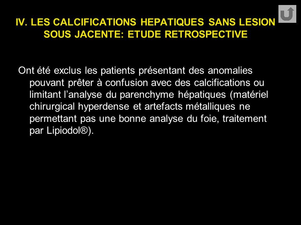 IV. LES CALCIFICATIONS HEPATIQUES SANS LESION SOUS JACENTE: ETUDE RETROSPECTIVE Ont été exclus les patients présentant des anomalies pouvant prêter à