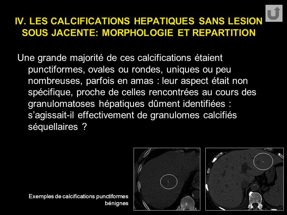 IV. LES CALCIFICATIONS HEPATIQUES SANS LESION SOUS JACENTE: MORPHOLOGIE ET REPARTITION Une grande majorité de ces calcifications étaient punctiformes,