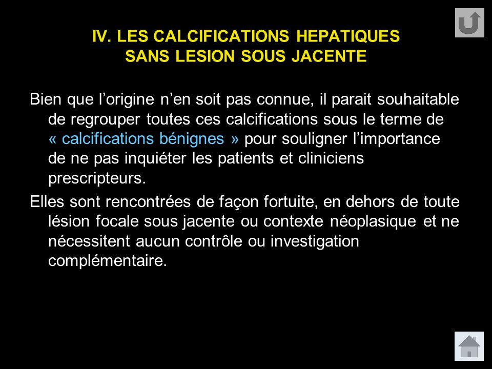 IV. LES CALCIFICATIONS HEPATIQUES SANS LESION SOUS JACENTE Bien que l'origine n'en soit pas connue, il parait souhaitable de regrouper toutes ces calc