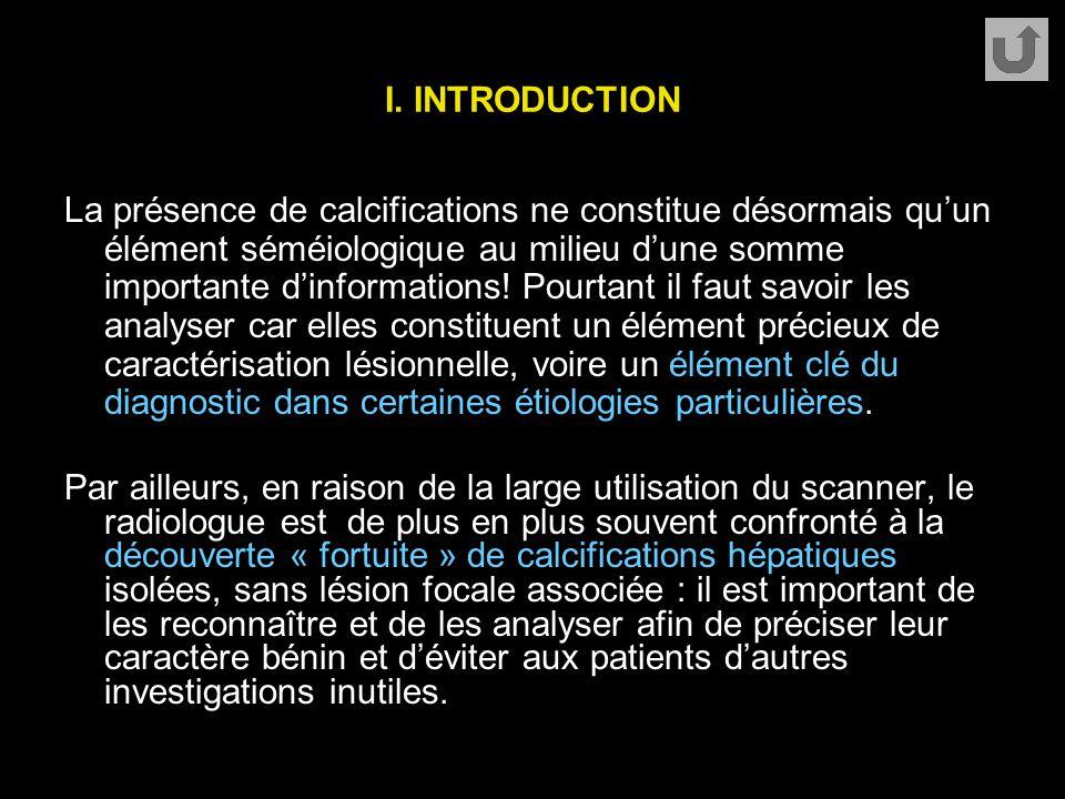 I. INTRODUCTION La présence de calcifications ne constitue désormais qu'un élément séméiologique au milieu d'une somme importante d'informations! Pour