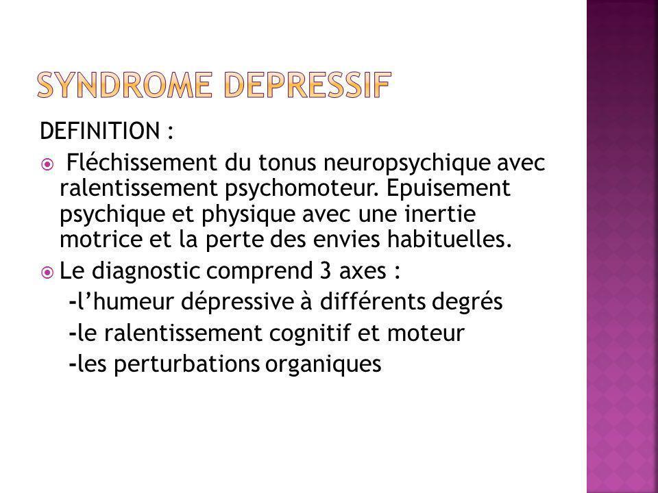 DEFINITION :  Fléchissement du tonus neuropsychique avec ralentissement psychomoteur. Epuisement psychique et physique avec une inertie motrice et la