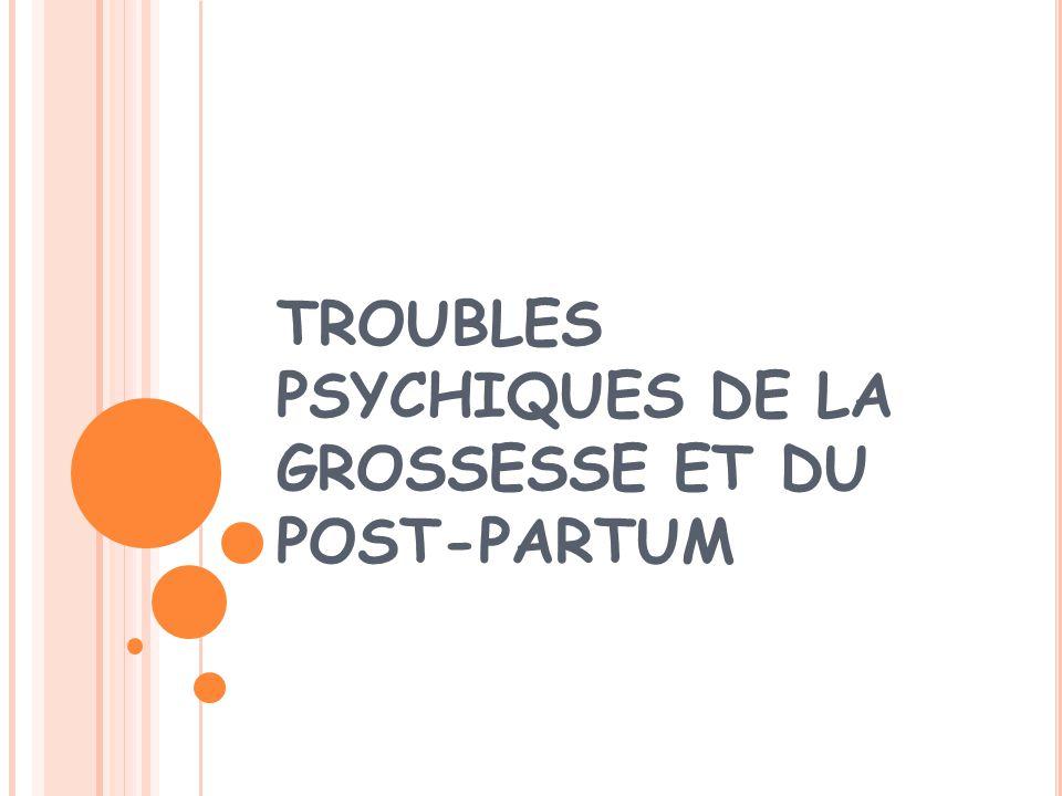 TROUBLES PSYCHIQUES DE LA GROSSESSE ET DU POST-PARTUM