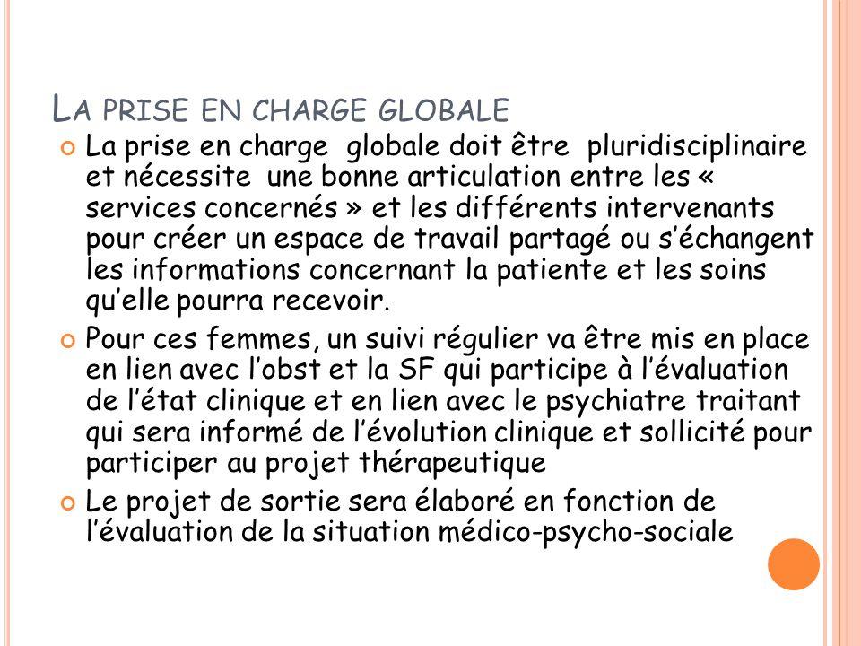 L A PRISE EN CHARGE GLOBALE La prise en charge globale doit être pluridisciplinaire et nécessite une bonne articulation entre les « services concernés