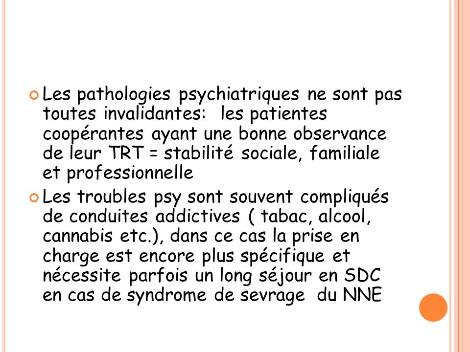 Les pathologies psychiatriques ne sont pas toutes invalidantes: les patientes coopérantes ayant une bonne observance de leur TRT = stabilité sociale,