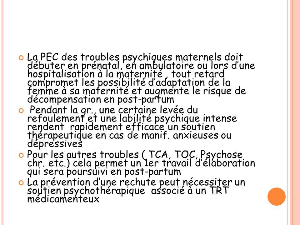 La PEC des troubles psychiques maternels doit débuter en prénatal, en ambulatoire ou lors d'une hospitalisation à la maternité, tout retard compromet