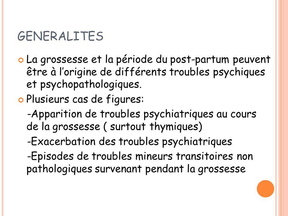 GENERALITES La grossesse et la période du post-partum peuvent être à l'origine de différents troubles psychiques et psychopathologiques.