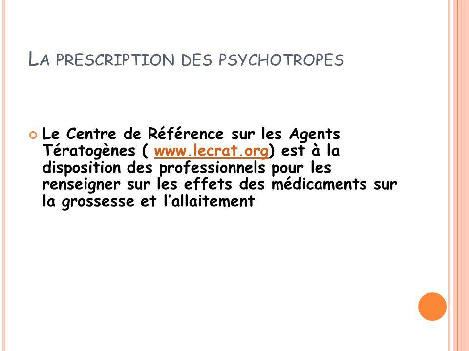 L A PRESCRIPTION DES PSYCHOTROPES Le Centre de Référence sur les Agents Tératogènes ( www.lecrat.org) est à la disposition des professionnels pour les