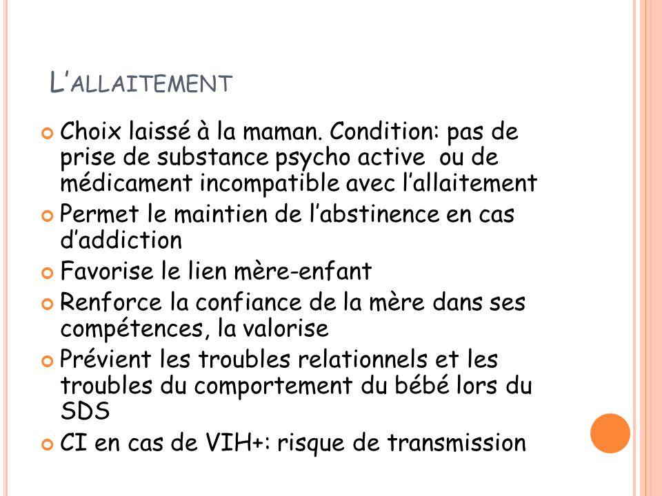 L' ALLAITEMENT Choix laissé à la maman. Condition: pas de prise de substance psycho active ou de médicament incompatible avec l'allaitement Permet le