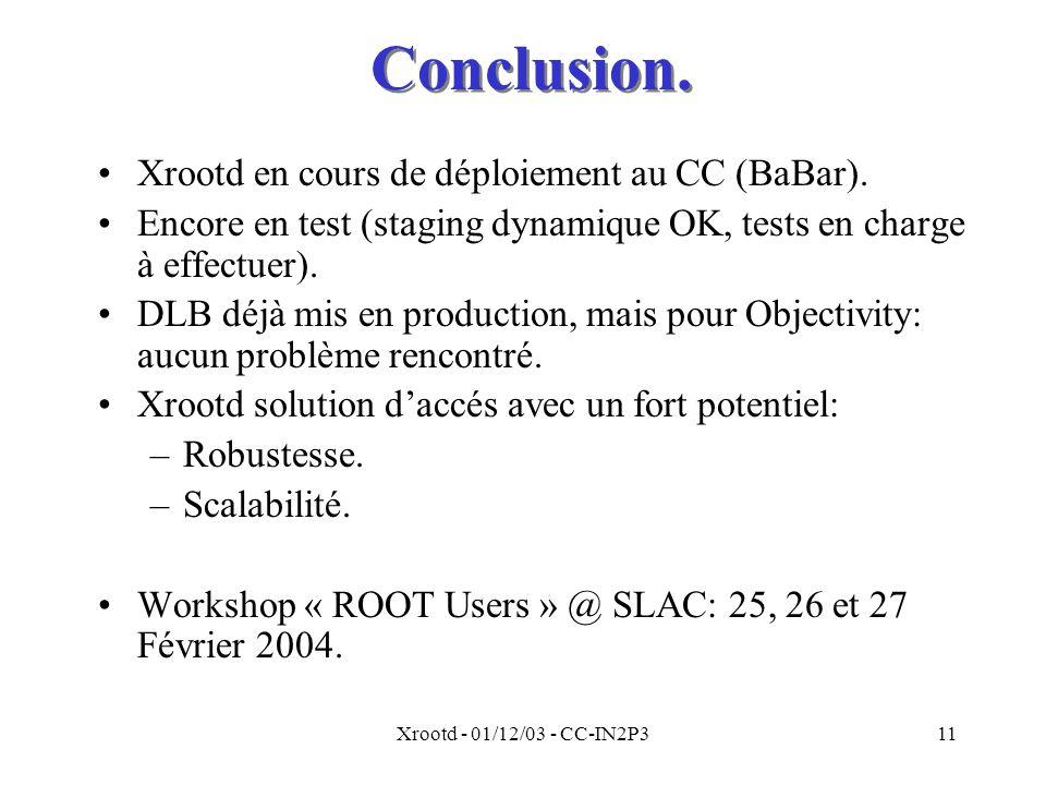 Xrootd - 01/12/03 - CC-IN2P311 Conclusion.Xrootd en cours de déploiement au CC (BaBar).