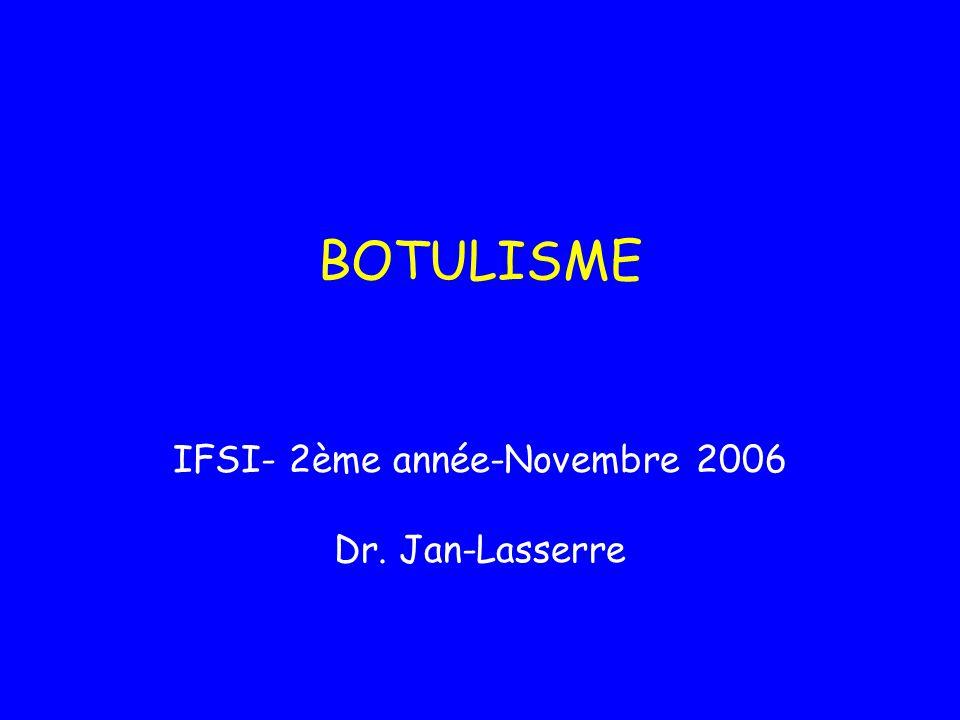BOTULISME IFSI- 2ème année-Novembre 2006 Dr. Jan-Lasserre