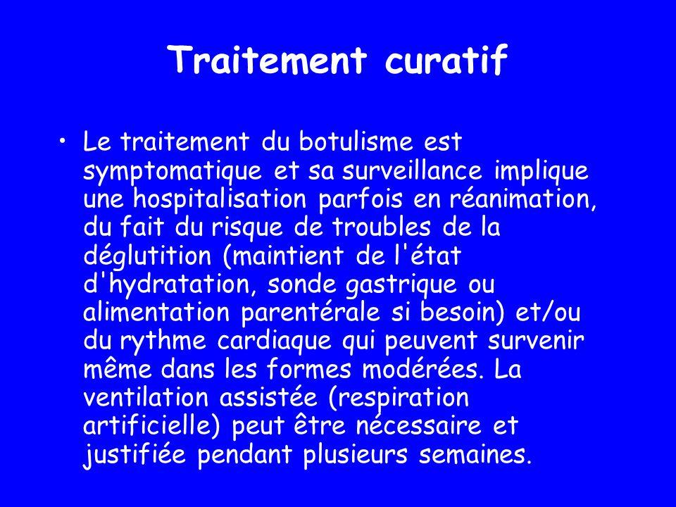 Traitement curatif Le traitement du botulisme est symptomatique et sa surveillance implique une hospitalisation parfois en réanimation, du fait du ris