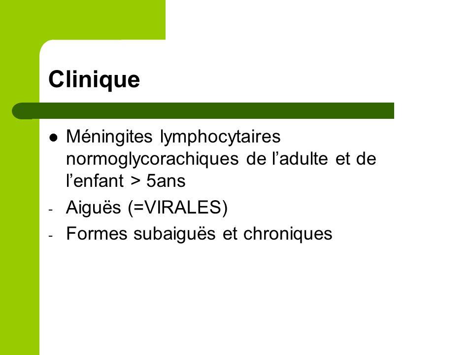 Clinique: formes aiguës Surtout chez l'adulte jeune et les enfants En dehors de l'hiver Principales causes: - Oreillons - Entérovirus - Leptospirose - Zona - Primo infection VIH