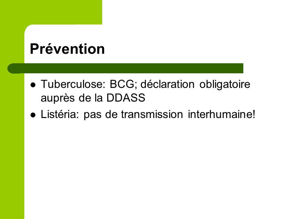 Prévention Tuberculose: BCG; déclaration obligatoire auprès de la DDASS Listéria: pas de transmission interhumaine!