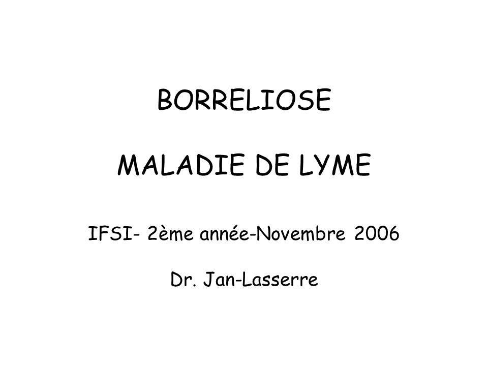 BORRELIOSE MALADIE DE LYME IFSI- 2ème année-Novembre 2006 Dr. Jan-Lasserre