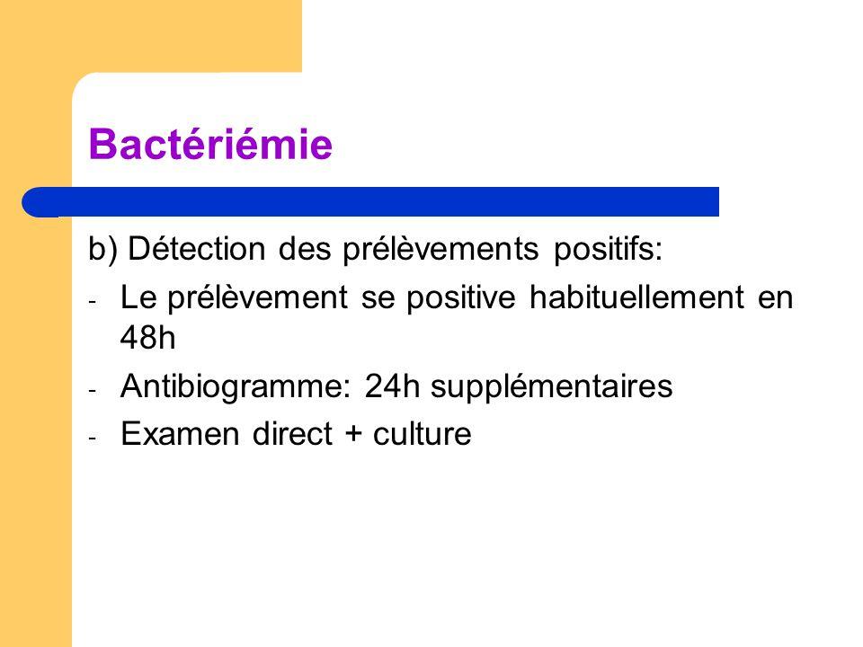 Bactériémie b) Détection des prélèvements positifs: - Le prélèvement se positive habituellement en 48h - Antibiogramme: 24h supplémentaires - Examen d