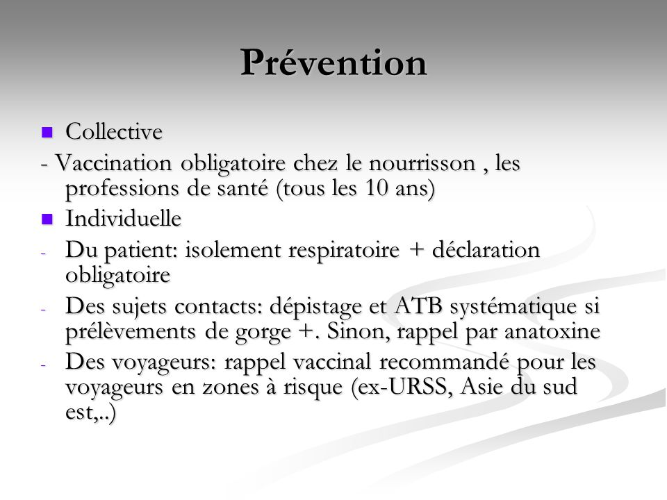 Prévention Collective Collective - Vaccination obligatoire chez le nourrisson, les professions de santé (tous les 10 ans) Individuelle Individuelle -