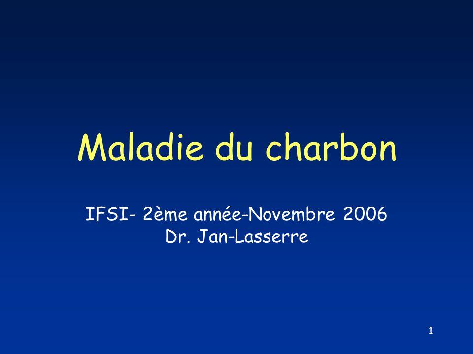 1 Maladie du charbon IFSI- 2ème année-Novembre 2006 Dr. Jan-Lasserre