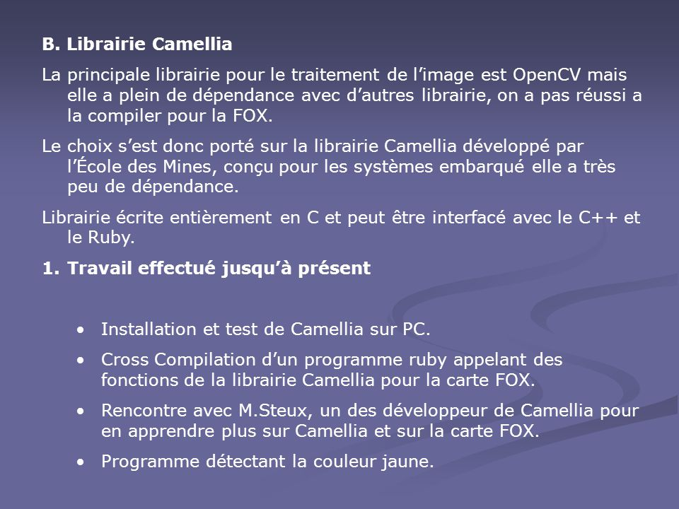 B. Librairie Camellia La principale librairie pour le traitement de l'image est OpenCV mais elle a plein de dépendance avec d'autres librairie, on a p