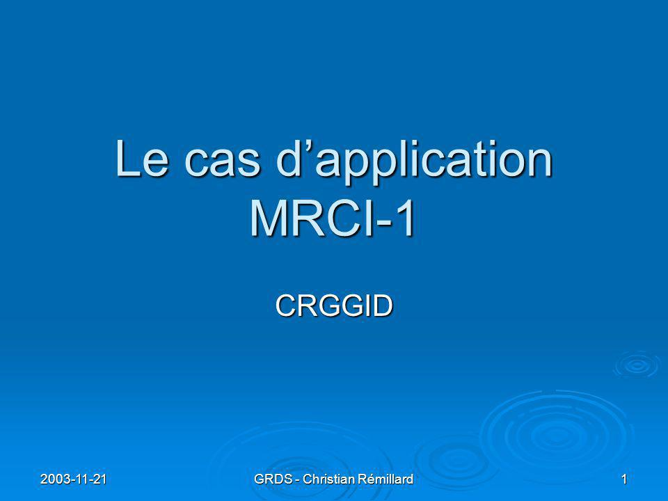 2003-11-21 GRDS - Christian Rémillard 1 Le cas d'application MRCI-1 CRGGID