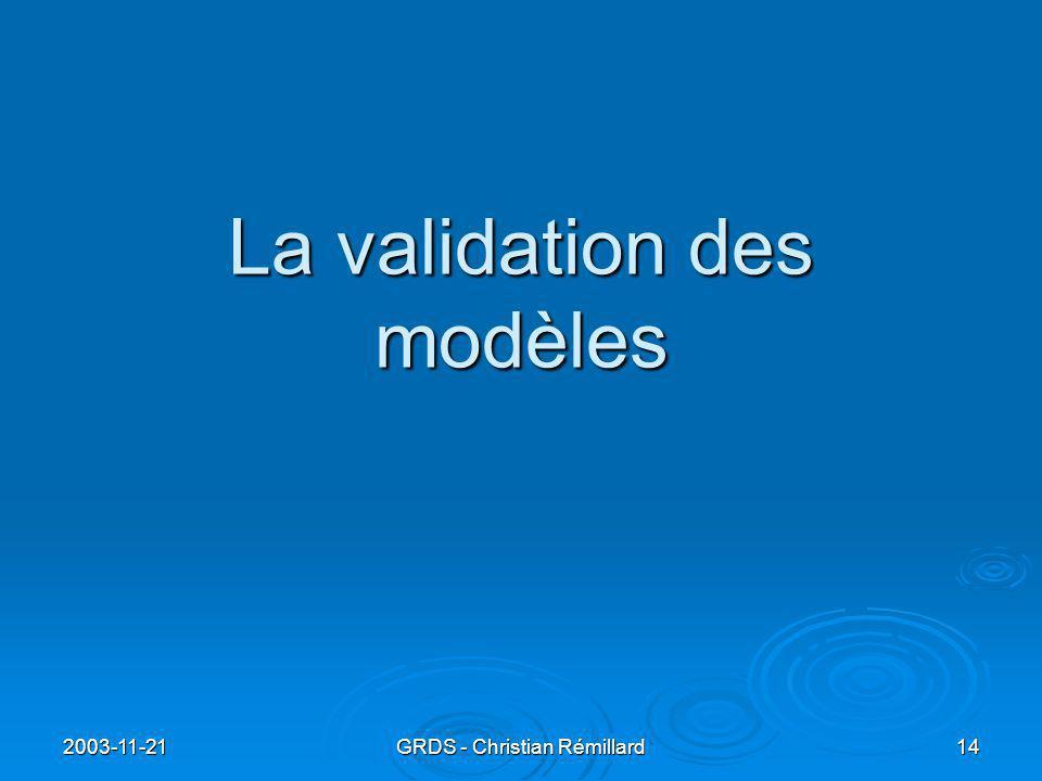 2003-11-21 GRDS - Christian Rémillard 14 La validation des modèles