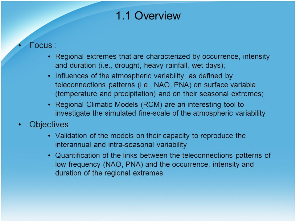 1.1 Overview Focus : Regional extremes that are characterized by occurrence, intensity and duration (i.e., drought, heavy rainfall, wet days); Influen