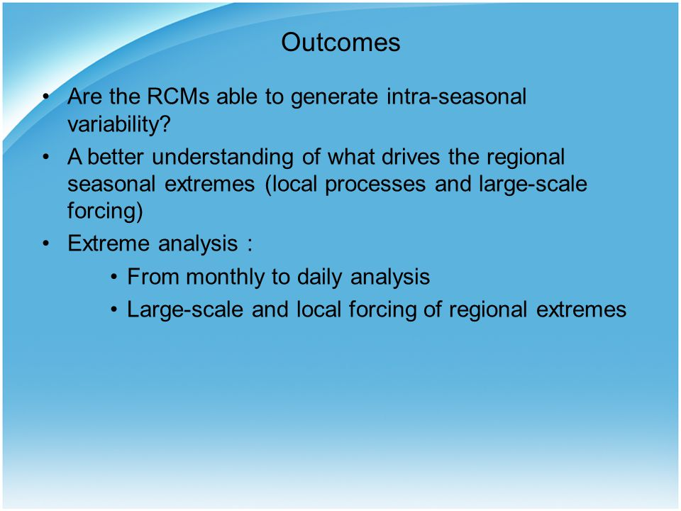 Outcomes Are the RCMs able to generate intra-seasonal variability? A better understanding of what drives the regional seasonal extremes (local process