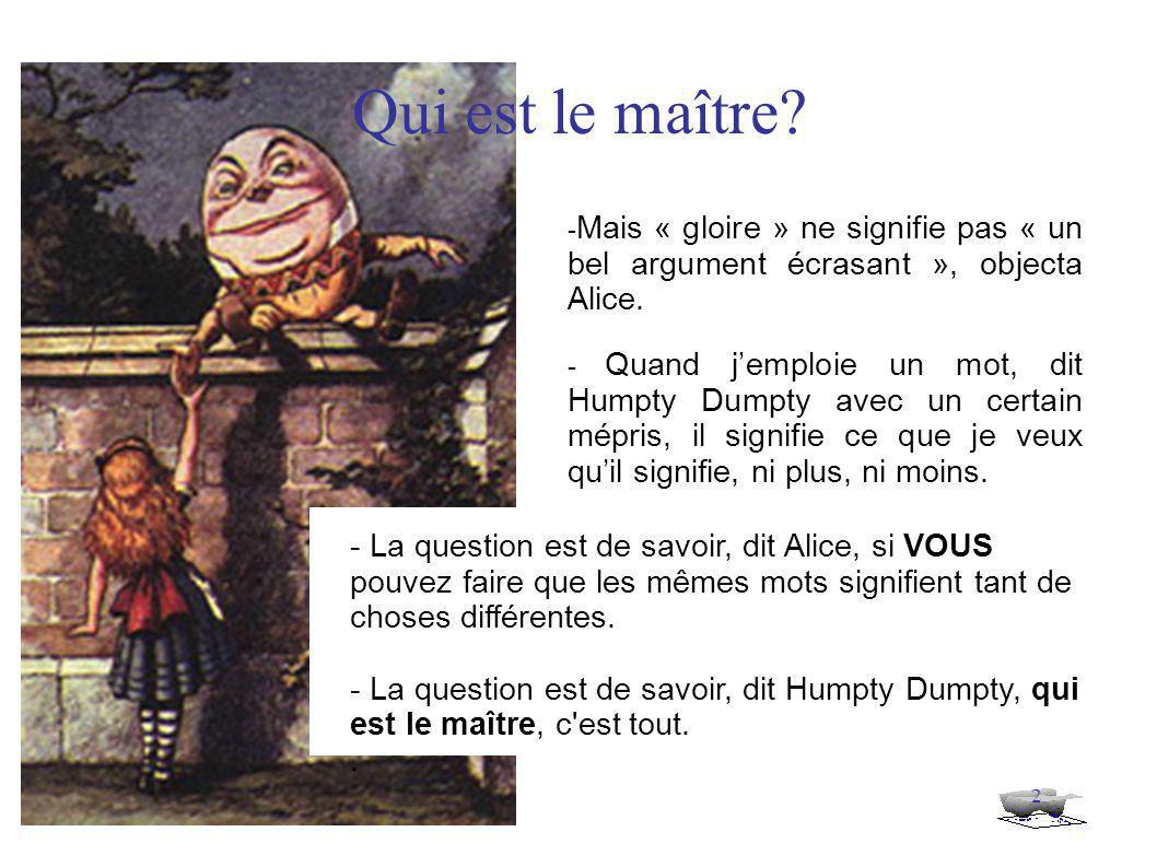 2 Qui est le maître.- Mais « gloire » ne signifie pas « un bel argument écrasant », objecta Alice.