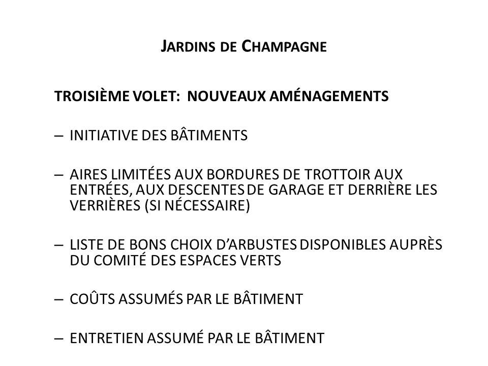 J ARDINS DE C HAMPAGNE TROISIÈME VOLET: NOUVEAUX AMÉNAGEMENTS – INITIATIVE DES BÂTIMENTS – AIRES LIMITÉES AUX BORDURES DE TROTTOIR AUX ENTRÉES, AUX DESCENTES DE GARAGE ET DERRIÈRE LES VERRIÈRES (SI NÉCESSAIRE) – LISTE DE BONS CHOIX D'ARBUSTES DISPONIBLES AUPRÈS DU COMITÉ DES ESPACES VERTS – COÛTS ASSUMÉS PAR LE BÂTIMENT – ENTRETIEN ASSUMÉ PAR LE BÂTIMENT
