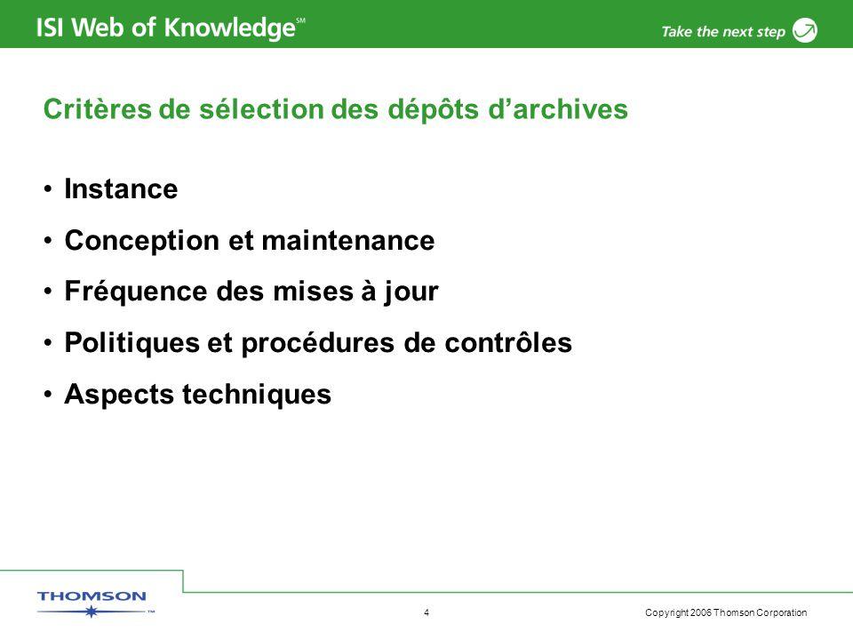 Copyright 2006 Thomson Corporation 4 Critères de sélection des dépôts d'archives Instance Conception et maintenance Fréquence des mises à jour Politiques et procédures de contrôles Aspects techniques