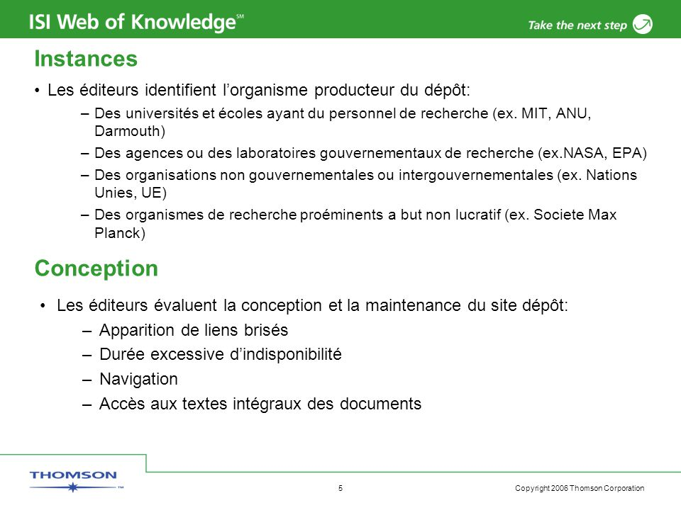 Copyright 2006 Thomson Corporation 5 Instances Les éditeurs identifient l'organisme producteur du dépôt: –Des universités et écoles ayant du personnel de recherche (ex.