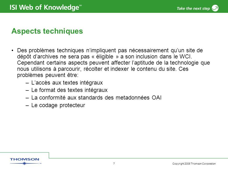 Copyright 2006 Thomson Corporation 7 Aspects techniques Des problèmes techniques n'impliquent pas nécessairement qu'un site de dépôt d'archives ne sera pas « éligible » a son inclusion dans le WCI.