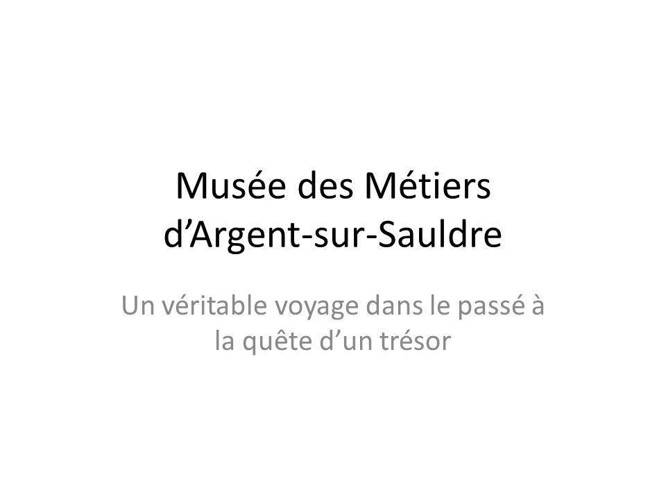 Musée des Métiers d'Argent-sur-Sauldre Un véritable voyage dans le passé à la quête d'un trésor