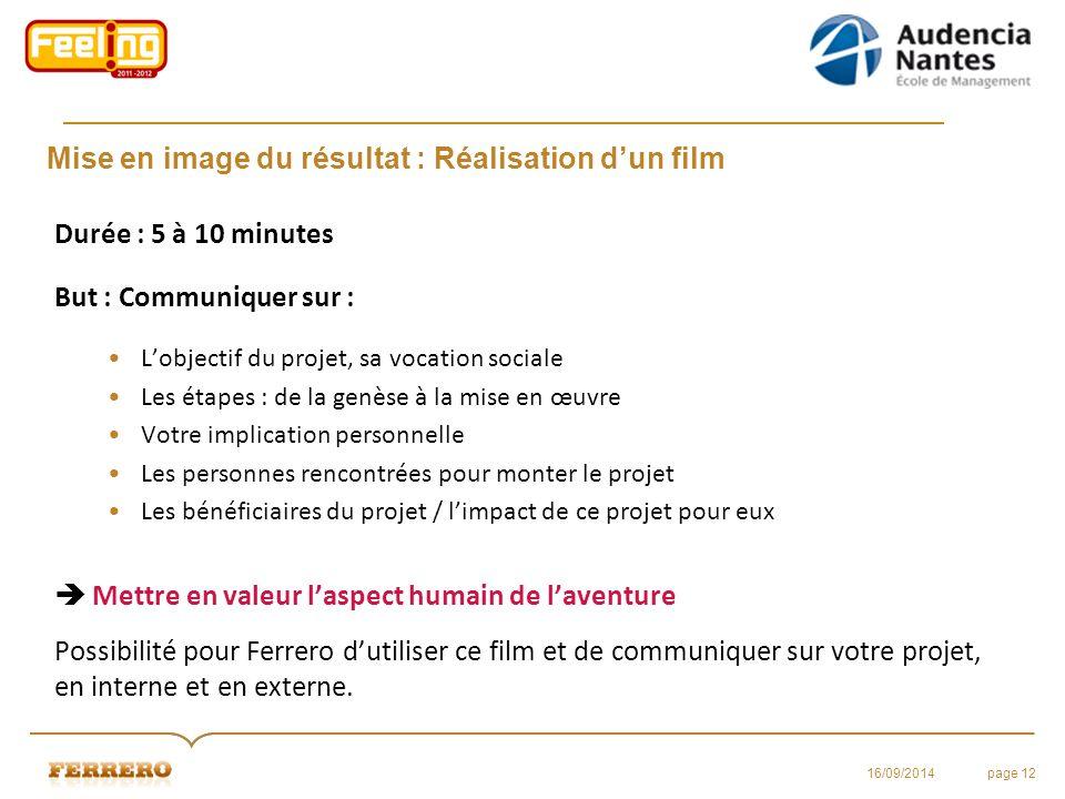 Mise en image du résultat : Réalisation d'un film Durée : 5 à 10 minutes But : Communiquer sur : L'objectif du projet, sa vocation sociale Les étapes