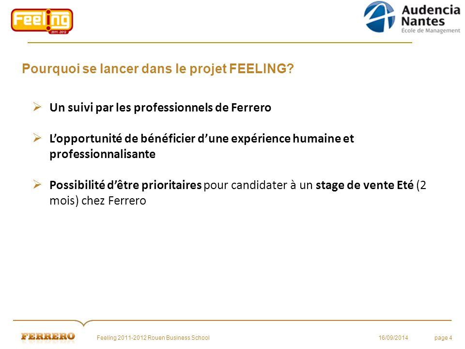 Pourquoi se lancer dans le projet FEELING? 16/09/2014Feeling 2011-2012 Rouen Business Schoolpage 4  Un suivi par les professionnels de Ferrero  L'op