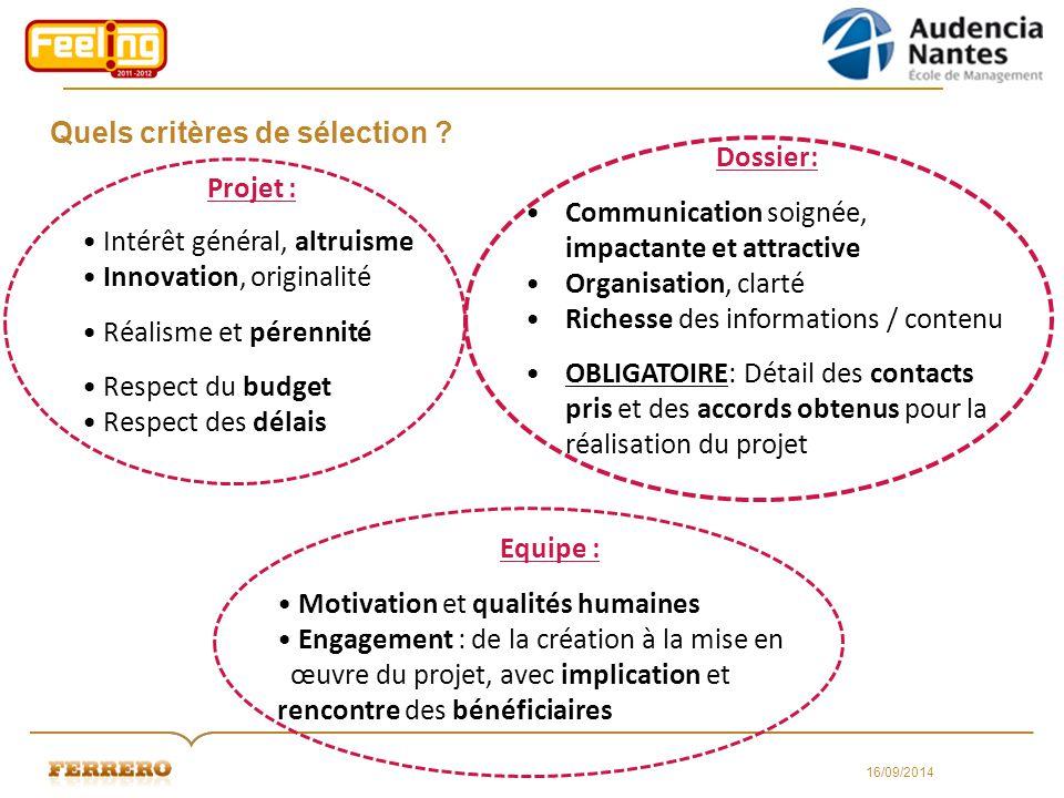 Quels critères de sélection ? 16/09/2014 Projet : Intérêt général, altruisme Innovation, originalité Réalisme et pérennité Respect du budget Respect d