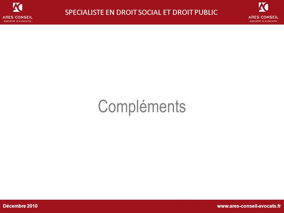 BP 2010-2013 Compléments SPECIALISTE EN DROIT SOCIAL ET DROIT PUBLIC www.ares-conseil-avocats.frDécembre 2010