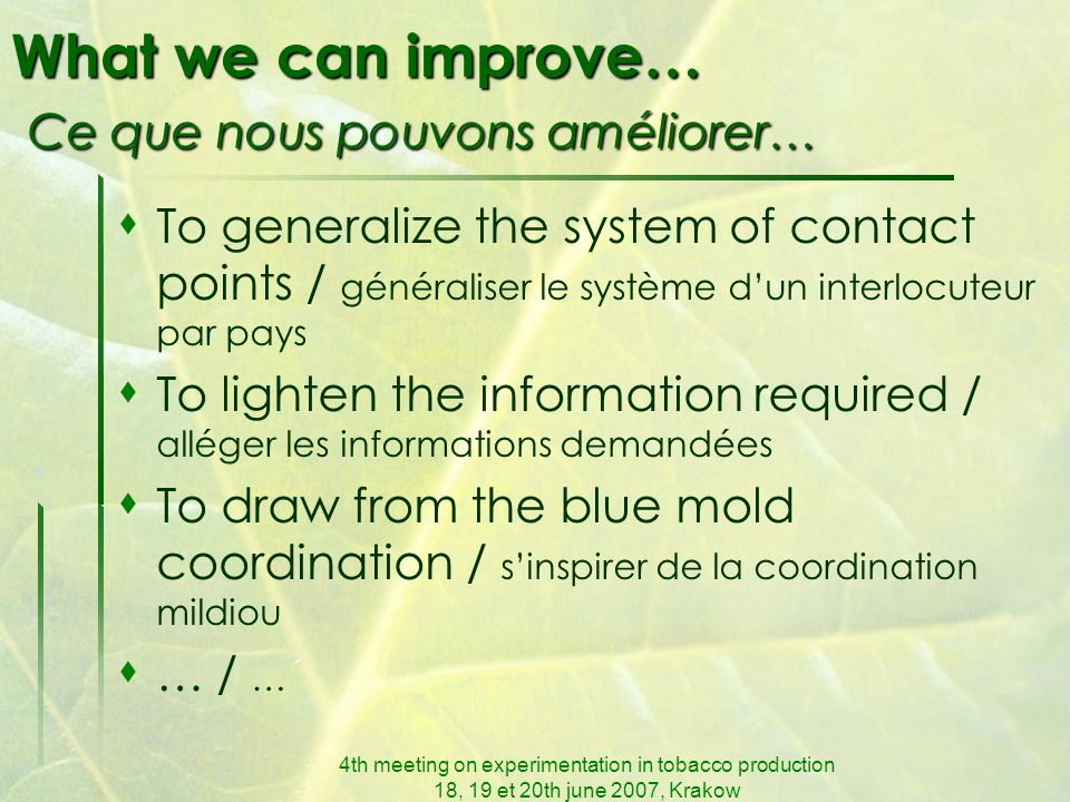 4th meeting on experimentation in tobacco production 18, 19 et 20th june 2007, Krakow What we can improve… Ce que nous pouvons améliorer…  To general