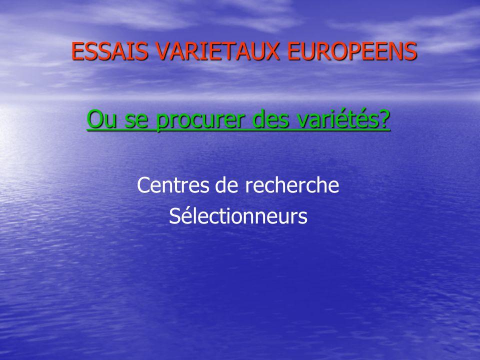 ESSAIS VARIETAUX EUROPEENS Ou se procurer des variétés Centres de recherche Sélectionneurs