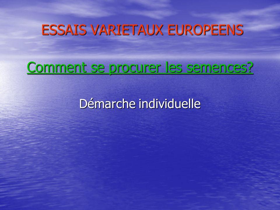 ESSAIS VARIETAUX EUROPEENS Comment se procurer les semences Démarche individuelle